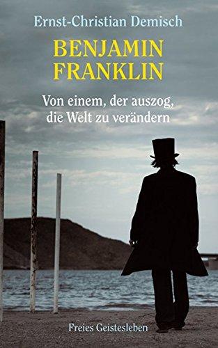 Benjamin Franklin: Von einem, der auszog, die Welt zu verändern