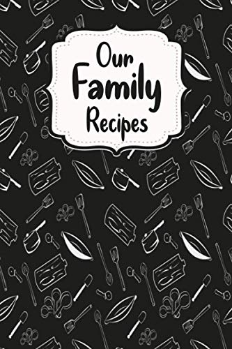 Our Family Recipes Journal:  Blank diary Book, Kitchen Accessory ,Blank Recipe Notebook to write in: Cookbook Recipe Notebook 110 pages , 6 x 9