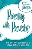 Parenting with Proverbs: The Art of Correction Using Biblical Wisdom