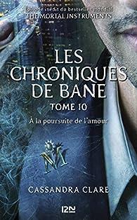 The Mortal Instruments, Les Chroniques de Bane, tome 10 : A la poursuite de l'amour  par Cassandra Clare