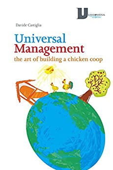 Universal Management: the art of building a chicken coop by [Castiglia, Davide]