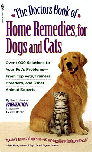 The Doctors Book of Home Remedies for Dogs and Cats: Over 1,000 Solutions to Your Pet's Problems - From Top Vets, Trainers, Breeders, and Other Animal -