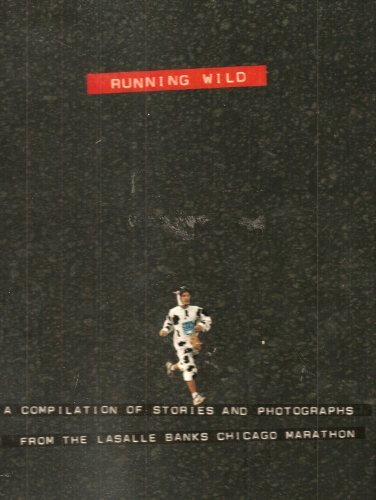 Running wild: A compilation of stories and photographs from the LaSalle Banks Chicago Marathon