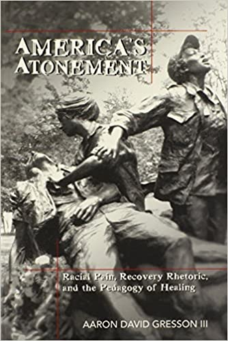 Book America's Atonement: Racial Pain, Recovery Rhetoric, and the Pedagogy of Healing (Counterpoints) by Aaron David Gresson III (2004-02-01)