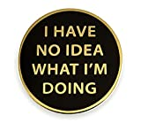 Pinsanity I Have No Idea What I'm Doing Enamel Lapel Pin,Gold,1 inch