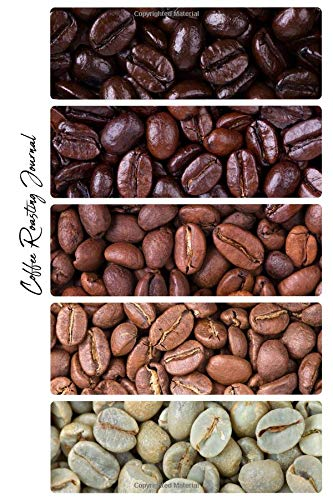 Coffee Roasting Journal: Coffee Log | Coffee Roasting Log Book | Over 100 Roasting Log Pages | 6 x 9 Sized | Easy to Fill In Template | Record Time ... Your Brewing Success by Managing Your Roasts