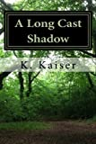 A Long Cast Shadow, K. Kaiser, 1492167584