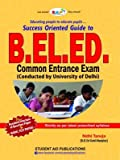 Success Oriented Guide to B.EL.ED. Common Entrance Exam University of Delhi