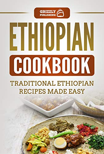 Ethiopian Cookbook: Traditional Ethiopian Recipes Made Easy by Grizzly  Publishing