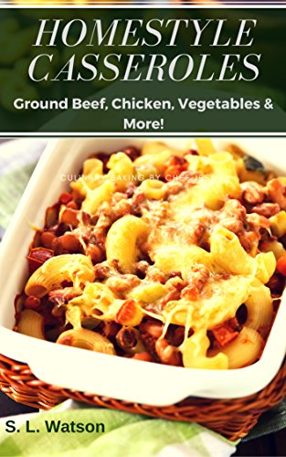 Homestyle Casseroles: Ground Beef, Chicken, Vegetables & More! (Southern Cooking Recipes Book 62) by [Watson, S. L. ]