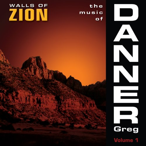Price comparison product image The Music of Greg Danner, Vol. 1: Walls of Zion