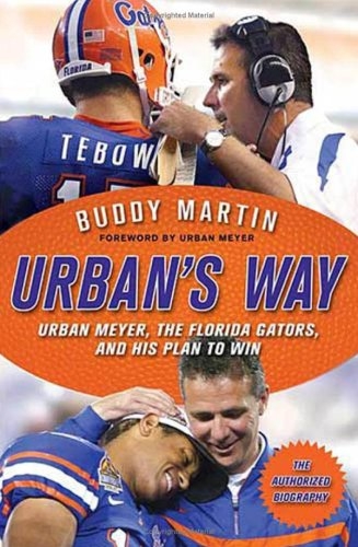 Download Urban's Way: Urban Meyer, the Florida Gators, and His Plan to Win pdf epub
