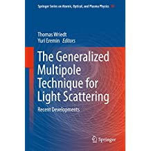 The Generalized Multipole Technique for Light Scattering: Recent Developments (Springer Series on Atomic, Optical, and Plasma Physics)