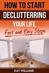 How to Start Decluttering Your Home and Your Life (English Edition)