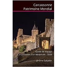 Carcassonne Patrimoine Mondial: Guide de Voyage Carcassonne, Cité Médiévale - 2018 (French Edition)
