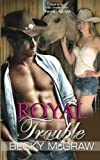 Royal Trouble: (Texas Trouble, #10)