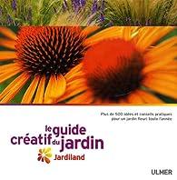 Le guide créatif du jardin : Jardiland par Didier Willery