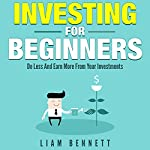 Investment for Beginners: Do Less and Earn More on Your Investments | Liam Bennett
