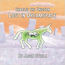Charlie The Unicorn Lost In Dreamspace Jason Steele 9781537593357 Amazon Books