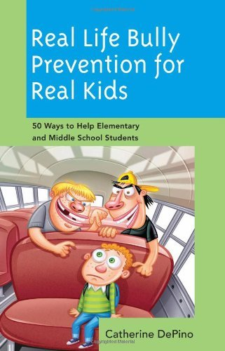 Download Real Life Bully Prevention for Real Kids: 50 Ways to Help Elementary and Middle School Students Pdf