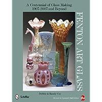 Fenton Art Glass: A Centennial of Glass Making 1907-2007 and Beyond
