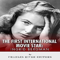Ingrid Bergman: The First International Movie Star