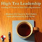High Tea Leadership: Leading IT Teams in Non-Tech Organisations