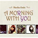 A MORNING WITH YOU