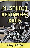 FL Studio Beginner's Book: Ultimate Guide to