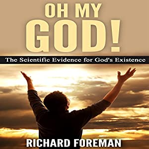 Oh My God! The Scientific Evidence for God's Existence Audiobook