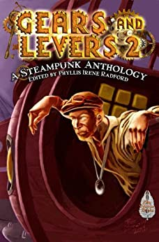 Gears and Levers 2: A Steampunk Anthology by [Brenchley, Chaz, Radford, Irene, Summers, David Lee, Alexander, Alma, Lefkowitz, Larry, Reppert, Shawna, Bennett, Jeanette, Connolly, Tina, Brenchley, Karen]