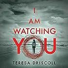 I Am Watching You Hörbuch von Teresa Driscoll Gesprochen von: Elizabeth Knowelden