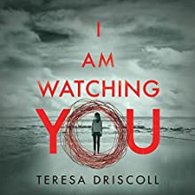 I Am Watching You Audiobook by Teresa Driscoll Narrated by Elizabeth Knowelden