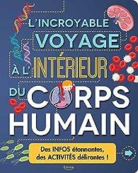 L'Incroyable Voyage à l'intérieur du corps humain par Anna Claybourne