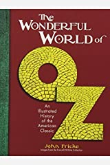 The Wonderful World of Oz: An Illustrated History of the American Classic by John Fricke (2014-06-16)