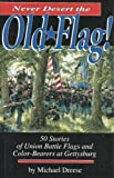 Never Desert the Old Flag! 50 Stories of Union Battle Flags and Color-Bearers at Gettysburg, Michael Dreese, 1577470877
