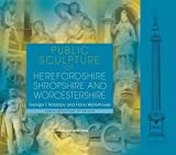 Public Sculpture of Herefordshire, Shropshire and Worcestershire, George T. Noszlopy and Fiona Waterhouse, 1846311721
