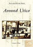 Around Utica  (NY)  (Images of America)