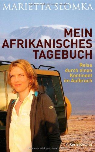 Mein afrikanisches Tagebuch: Reise durch einen Kontinent im Aufbruch Gebundenes Buch – 8. Februar 2011 Marietta Slomka C. Bertelsmann Verlag 3570100766 Geschichte