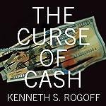 The Curse of Cash | Kenneth S. Rogoff