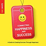 Connecting Happiness and Success | Ray White