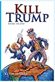 img - for Kill Trump: Invoked the 25th -- A Revolution of the Human Spirit book / textbook / text book