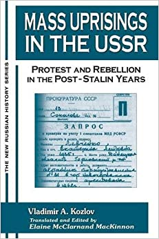 Mass Uprisings in the USSR: Protest and Rebellion in the Post-Stalin Years (New Russian History) by V. A. Kozlov (2002-06-11)