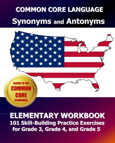 Download COMMON CORE LANGUAGE Synonyms and Antonyms Elementary Workbook: 101 Skill-Building Practice Exercises for Grade 3, Grade 4, and Grade 5 PDF