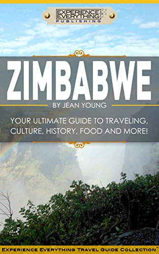 Zimbabwe:  Your Ultimate Guide to Travel, Culture, History, Food and More!: Experience Everything...