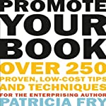 Promote Your Book: Over 250 Proven, Low-Cost Tips and Techniques for the Enterprising Author | Patricia Fry