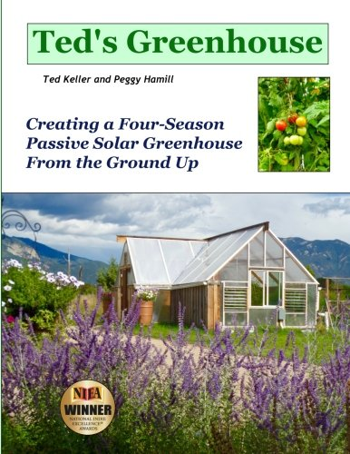Ted's Greenhouse: Creating a Four-Season Passive Solar Greenhouse From the Ground Up