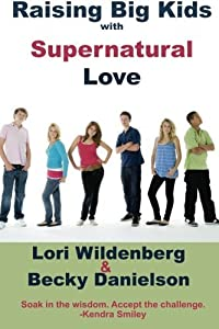 Raising Big Kids with Supernatural Love by Wildenberg, Lori, Danielson M.Ed., Becky(September 2, 2014) Paperback