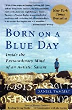 Born On A Blue Day: Inside the Extraordinary Mind of an Autistic Savant [Paperback] [2007] (Author) Daniel Tammet