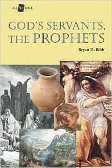God's Servants, the Prophets (All the Bible) by Bryan D. Bibb (2015-03-05)